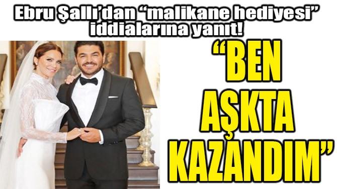 """""""BEN AŞKTA KAZANDIM"""""""