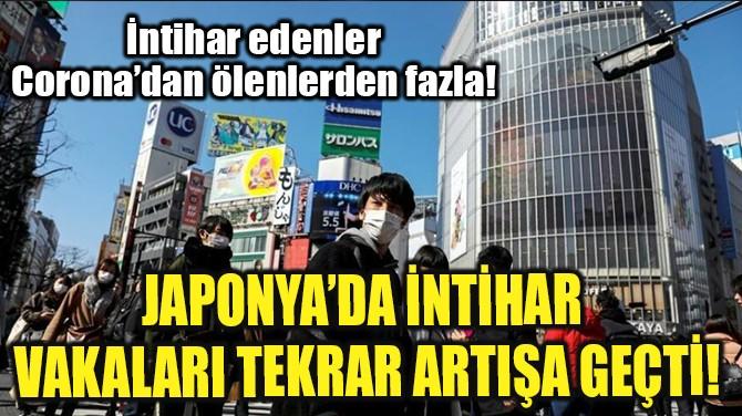 JAPONYA'DA İNTİHAR  VAKALARI TEKRAR ARTIŞA GEÇTİ!
