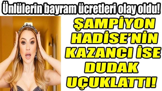 ŞAMPİYON HADİSE'NİN KAZANCI İSE DUDAK UÇUKLATTI!
