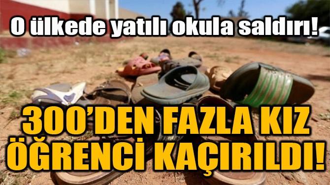 300'DEN FAZLA KIZ ÖĞRENCİ KAÇIRILDI!