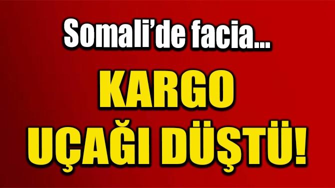 SOMALİ'DE YARDIM TAŞIYAN KARGO UÇAĞI DÜŞTÜ