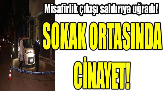 SOKAK ORTASINDA  CİNAYETE KURBAN GİTTİ!