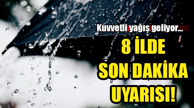 8 İLDE SON DAKİKA UYARISI!