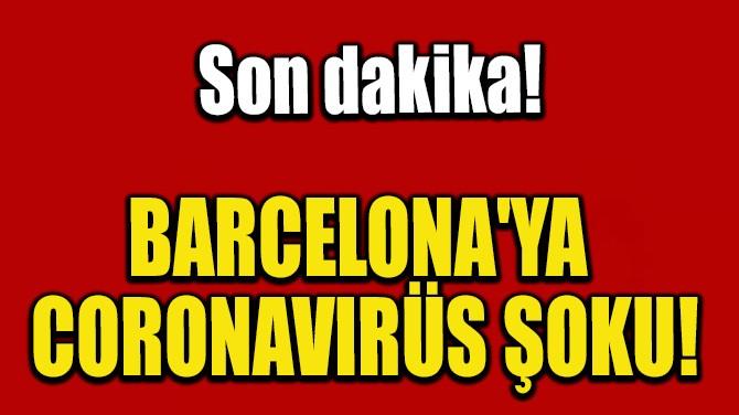 BARCELONA'YA CORONAVIRÜS ŞOKU!