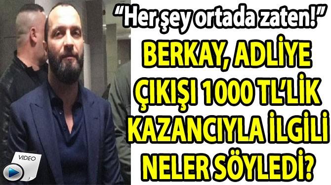 """BERKAY: """"HER ŞEY ORTADA ZATEN!"""""""