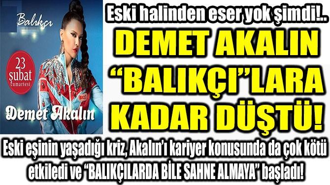 """DEMET AKALIN """"BALIKÇI""""LARA KADAR DÜŞTÜ!"""
