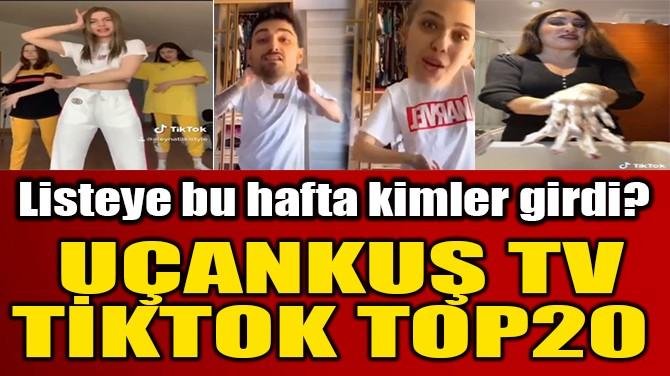 UÇANKUŞ TV TİKTOK TOP20