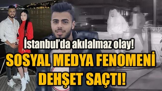 SOSYAL MEDYA FENOMENİ  DEHŞET SAÇTI!
