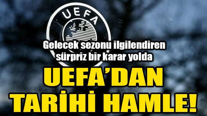 UEFA'DAN TARİHİ HAMLE!