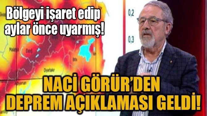 NACİ GÖRÜR'DEN DEPREM AÇIKLAMASI GELDİ!