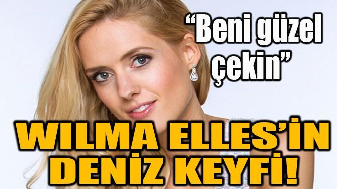 WILMA ELLES'İN DENİZ KEYFİ!