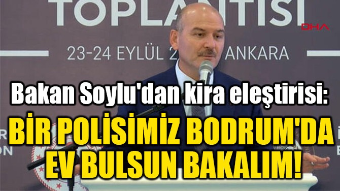 BİR POLİSİMİZ BODRUM'DA  EV BULSUN BAKALIM!