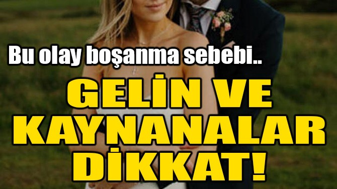 GELİN VE KAYNANALAR DİKKAT!