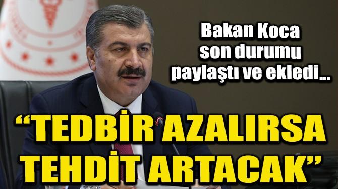 """BAKAN KOCA """"TEDBİR AZALIRSA TEHDİT ARTACAK"""""""