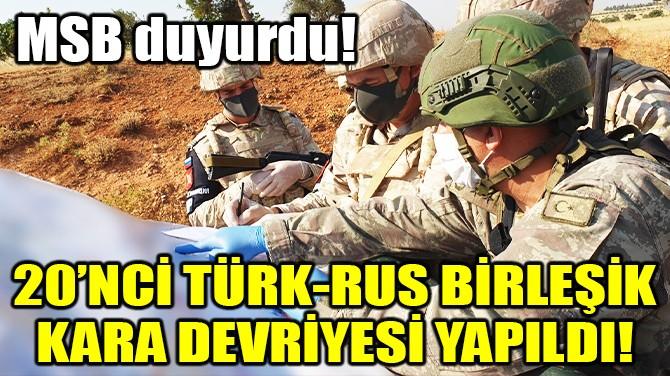 MSB DUYURDU! 20'NCİ TÜRK-RUS BİRLEŞİK KARA DEVRİYESİ YAPILDI!