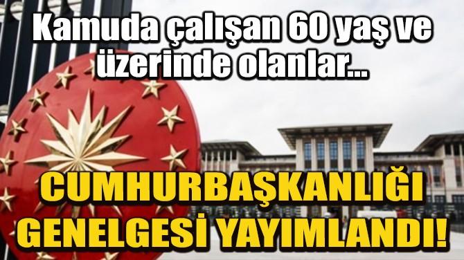 CUMHURBAŞKANLIĞI GENELGESİ YAYIMLANDI!