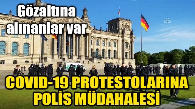 ALMANYA'DA COVID-19 PROTESTOLARINA POLİS MÜDAHALESİ