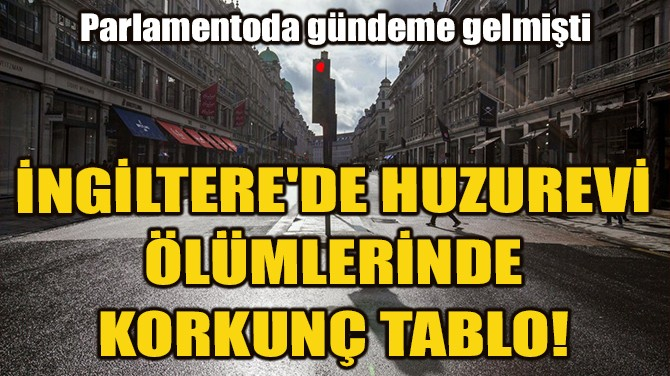 İNGİLTERE'DE HUZUREVİ ÖLÜMLERİNDEKİ KORKUNÇ TABLO!