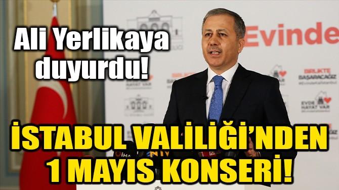 """İSTANBUL VALİLİĞİ'NDEN """"1 MAYIS EMEK VE DAYANIŞMA GÜNÜ"""" KONSERİ"""
