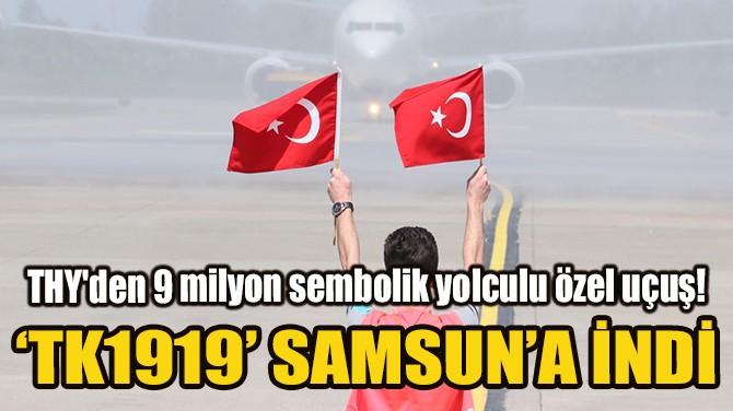 9 MİLYON 'SEMBOLİK' YOLCUSU OLAN TK1919 SAMSUN'A İNDİ!