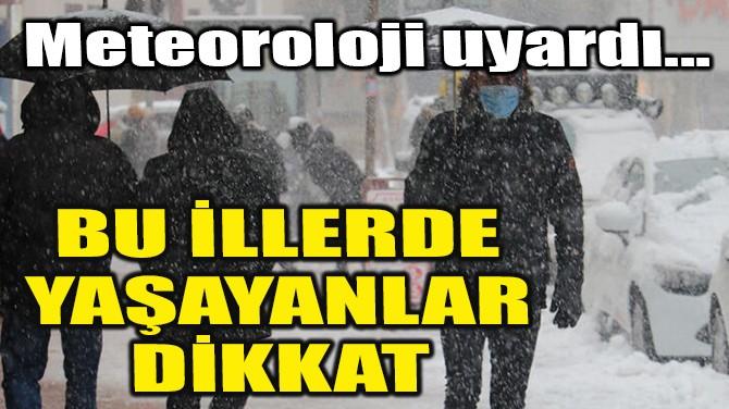 BU İLLERDE YAŞAYANLAR DİKKAT!