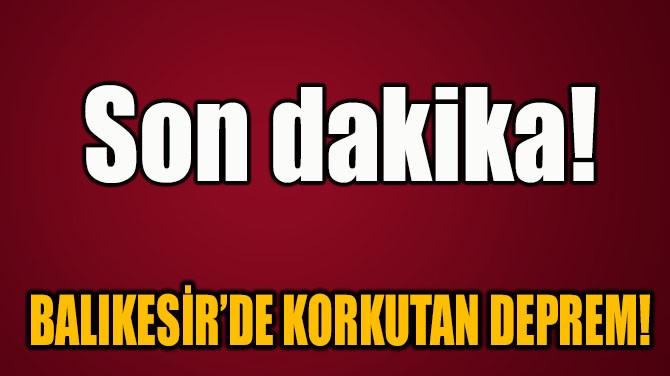 BAlikeSİR'DE KORKUTAN DEPREM!