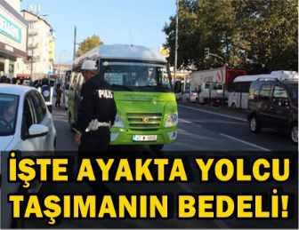 AYAKTA YOLCU TAŞIYAN ARAÇLARA CEZA!..