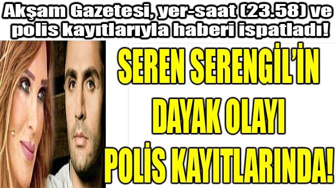 SEREN SERENGİL'İN DAYAK OLAYI POLİS KAYITLARINDA!