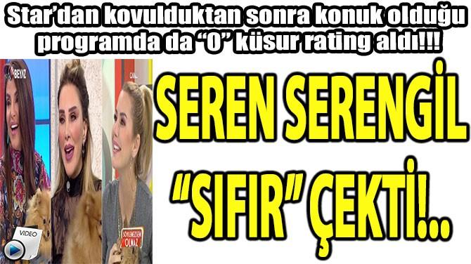 "SEREN SERENGİL ""SIFIR"" ÇEKTİ!.."