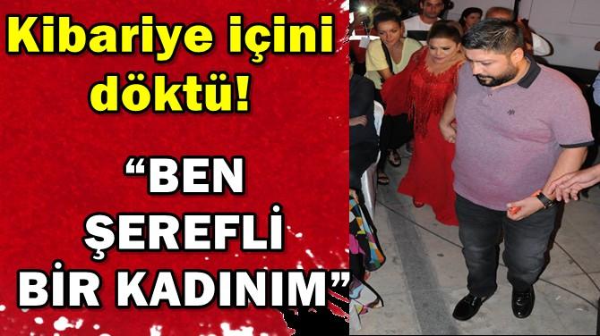 """KİBARİYE İÇİNİ DÖKTÜ! """"BEN ŞEREFLİ BİR KADINIM"""""""
