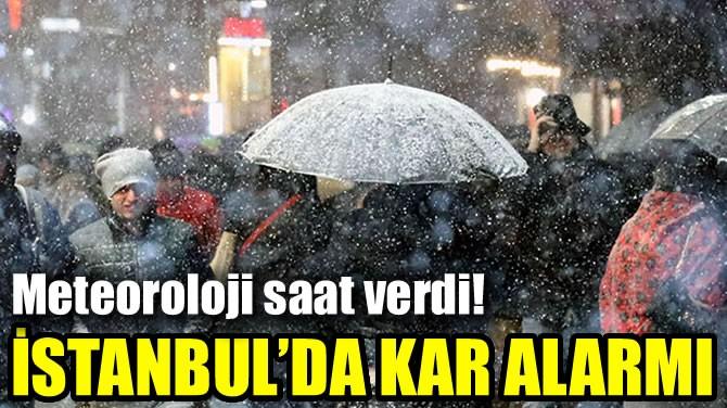 İSTANBUL'DA KAR ALARMI