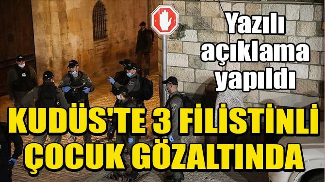 İSRAİL POLİSİ KUDÜS'TE 3 FİLİSTİNLİ ÇOCUĞU GÖZALTINA ALDI