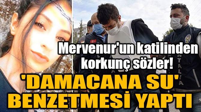 MERVENUR'UN KATİLİNDEN KORKUNÇ SÖZLER!