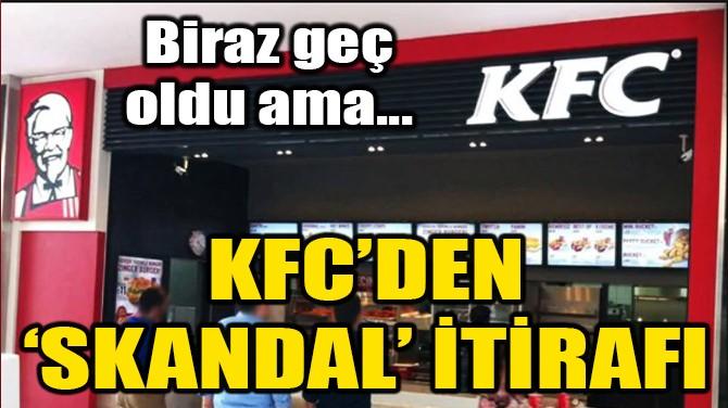 KFC'DEN 'SKANDAL' İTİRAFI!