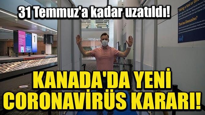 KANADA'DA YENİ CORONAVİRÜS KARARI!
