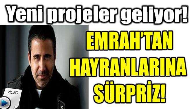 EMRAH'TAN HAYRANLARINA SÜRPRİZ!