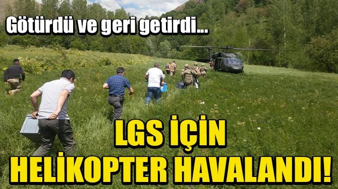 BİTLİS'TE JANDARMA HELİKOPTERİ, LGS İÇİN HAVALANDI!