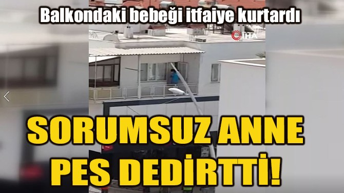 ANNENİN SORUMSUZLUĞU PES DEDİRTTİ!
