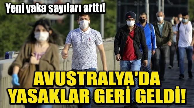 AVUSTRALYA'DA YASAKLAR GERİ GELDİ!