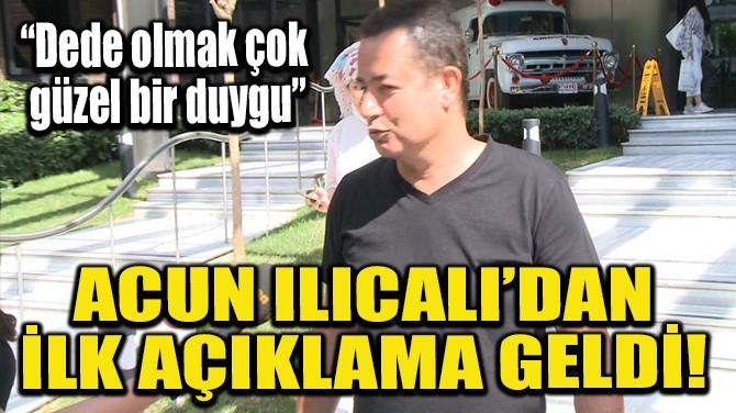 ACUN ILICALI'DAN İLK AÇIKLAMA GELDİ!