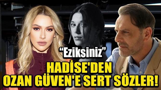"""HADİSE'DEN OZAN GÜVEN'E SERT SÖZLER! """"EZİKSİNİZ"""""""