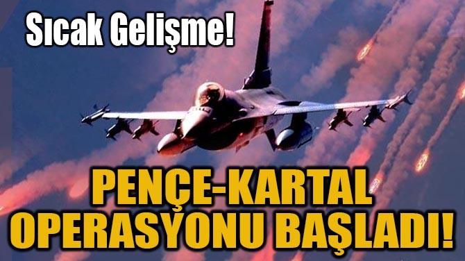 PENÇE-KARTAL OPERASYONU BAŞLADI!