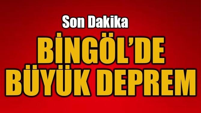 BİNGÖL'DE BÜYÜK DEPREM! 5.7...