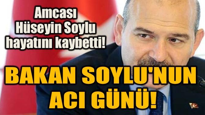 BAKAN SOYLU'NUN  ACI GÜNÜ!