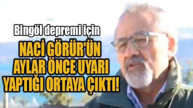NACİ GÖRÜR'ÜN AYLAR ÖNCE UYARI YAPTIĞI ORTAYA ÇIKTI!