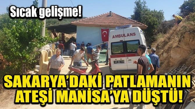 SAKARYA'DAKİ PATLAMANIN ATEŞİ MANİSA'YA DÜŞTÜ!
