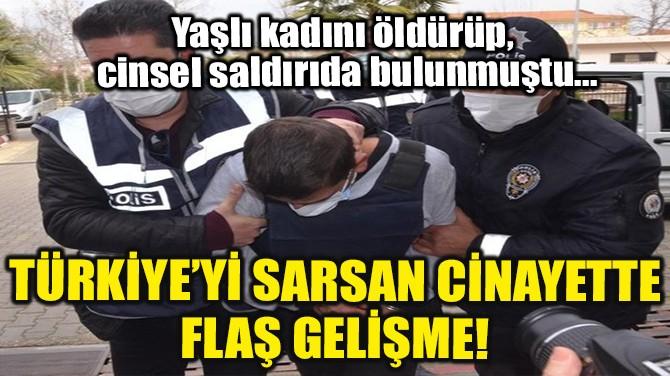 TÜRKİYE'Yİ SARSAN CİNAYETTE FLAŞ GELİŞME!