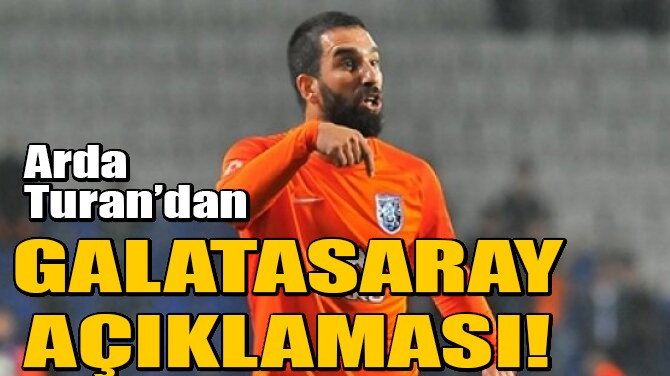 ARDA TURAN'DAN GALATASARAY AÇIKLAMASI!