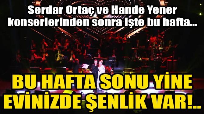 BU HAFTA SONU YİNE EVİNİZDE ŞENLİK VAR!