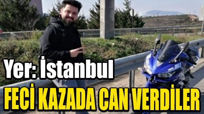 GEÇİRDİKLERİ TRAFİK KAZASINDA HAYATLARINI KAYBETTİLER